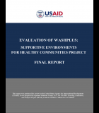 Evaluation of WASHplus : Supportive Environments for Healthy Communities Project– Final Report